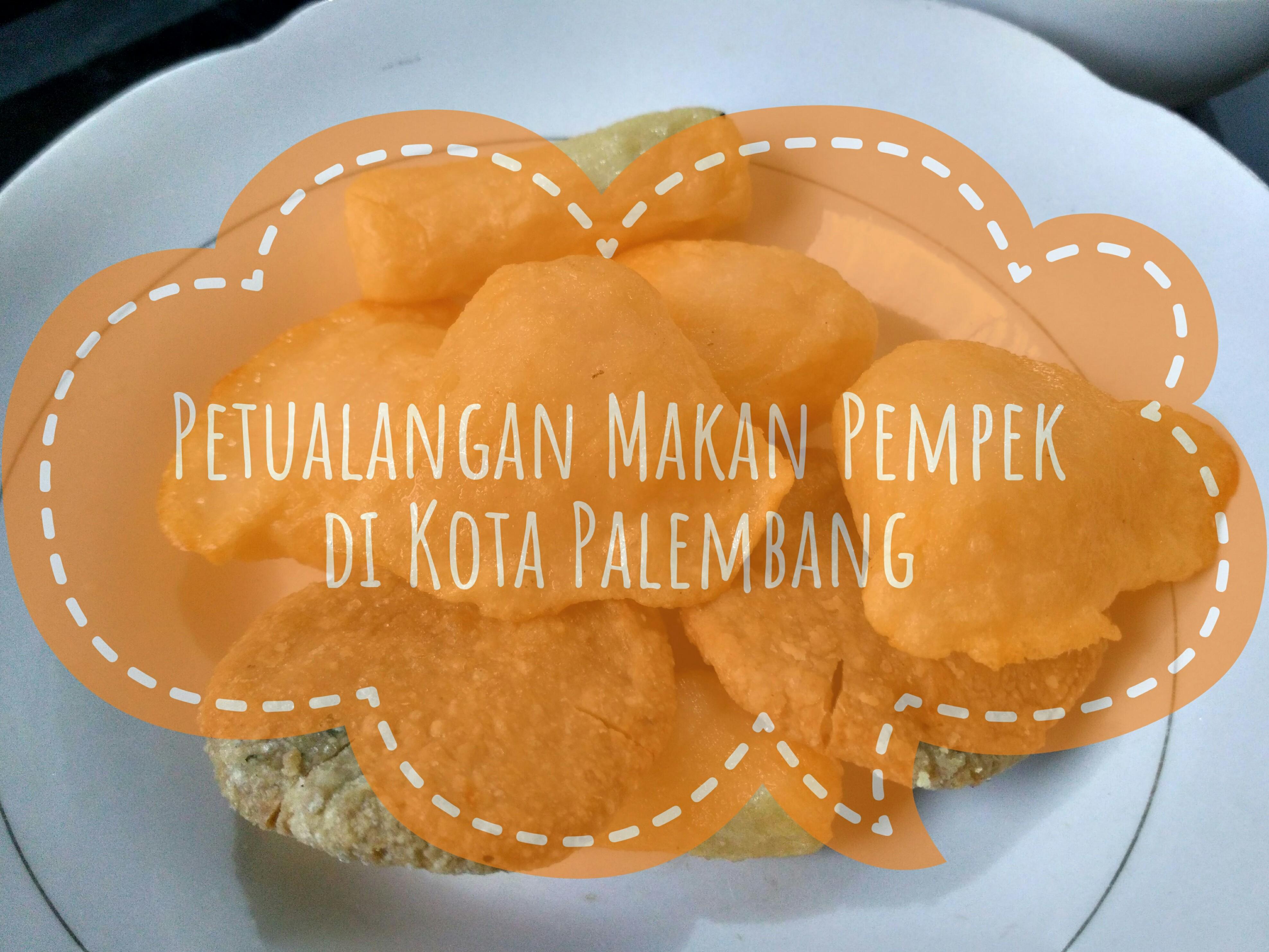 RoadTripMbokJastra # 2 Petualangan Makan Mpek-mpek di kota Palembang