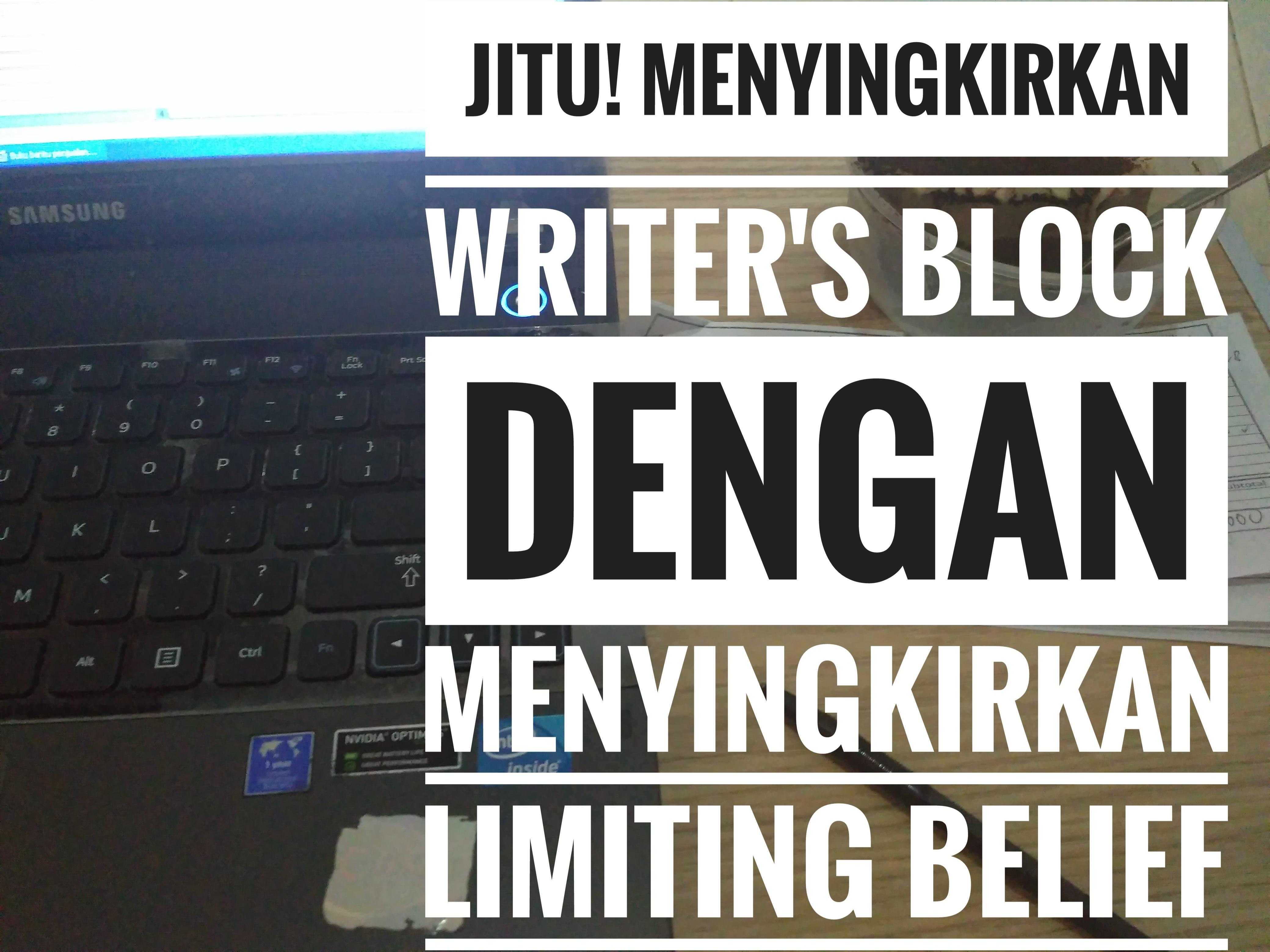 JITU! Menyingkirkan Writer's Block dengan Menyingkirkan Limiting Belief