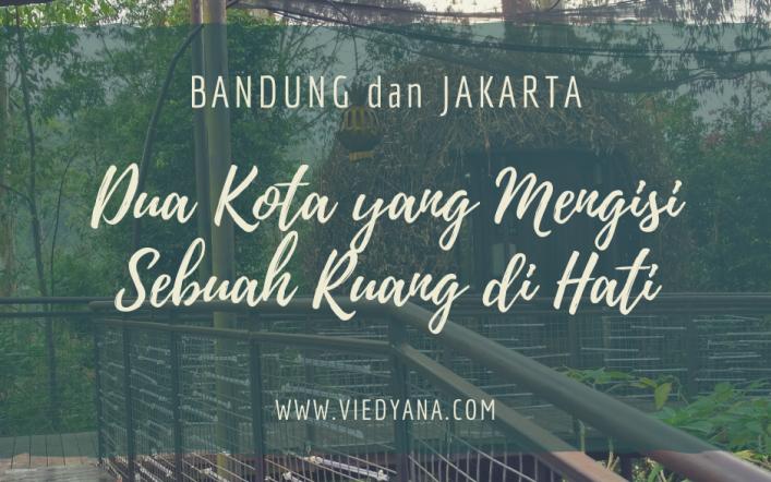 Bandung dan Jakarta, Dua Kota yang Mengisi Sebuah Ruang di Hati