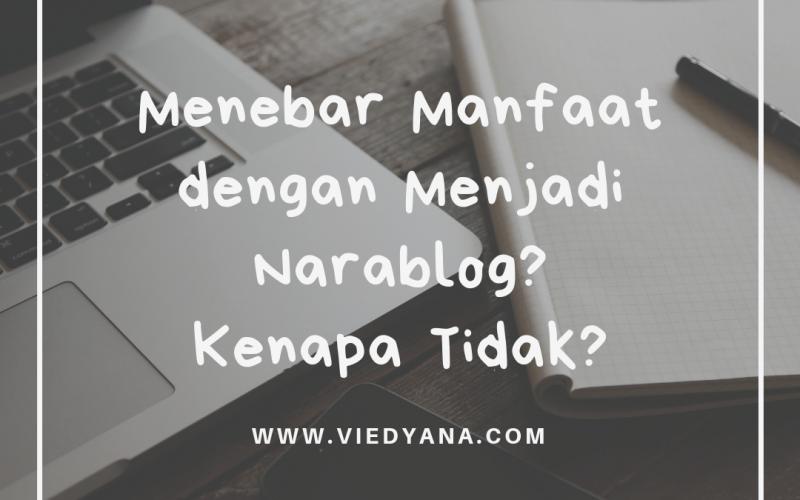 Menebar Manfaat dengan Menjadi Narablog? Kenapa tidak?