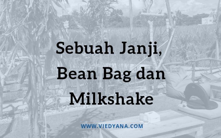 Sebuah Janji, Bean Bag dan Milkshake