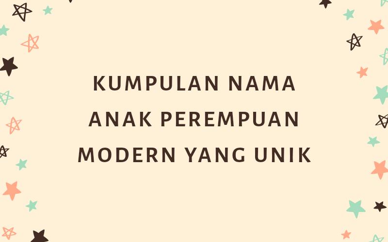 Kumpulan Nama Anak Perempuan Modern Yang Unik