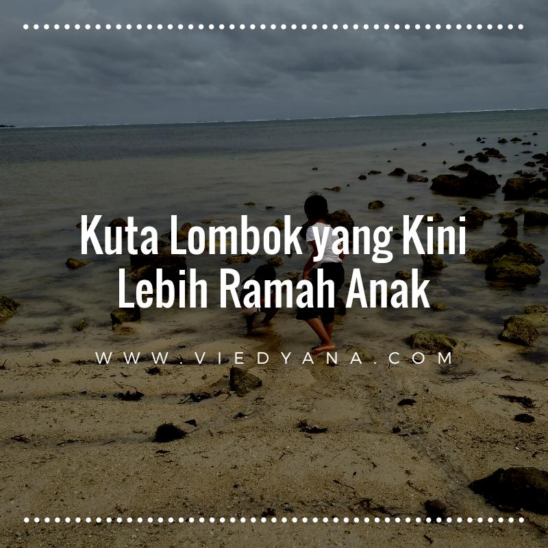 Kuta Lombok yang Kini Lebih Ramah Anak