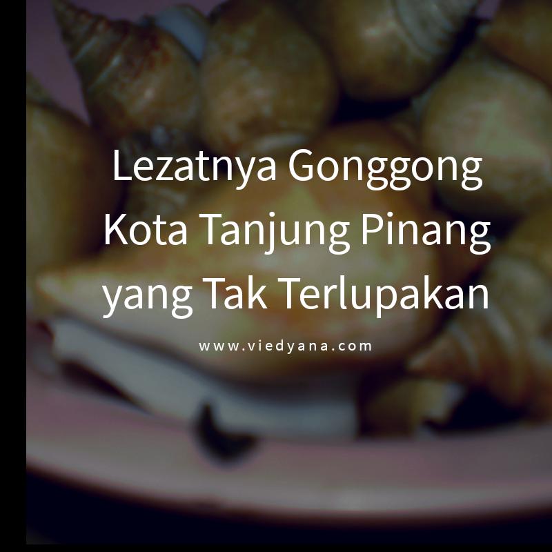Lezatnya Gonggong kota Tanjung Pinang yang Tidak Terlupakan