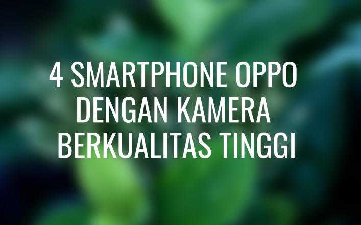4 Smartphone Oppo Dengan Kamera Berkualitas Tinggi