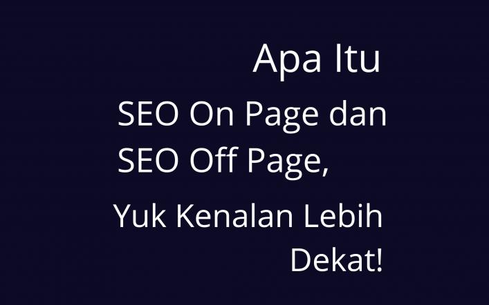 Apa Itu SEO On Page Dan SEO Off Page, Yuk Kenalan Lebih Dekat!