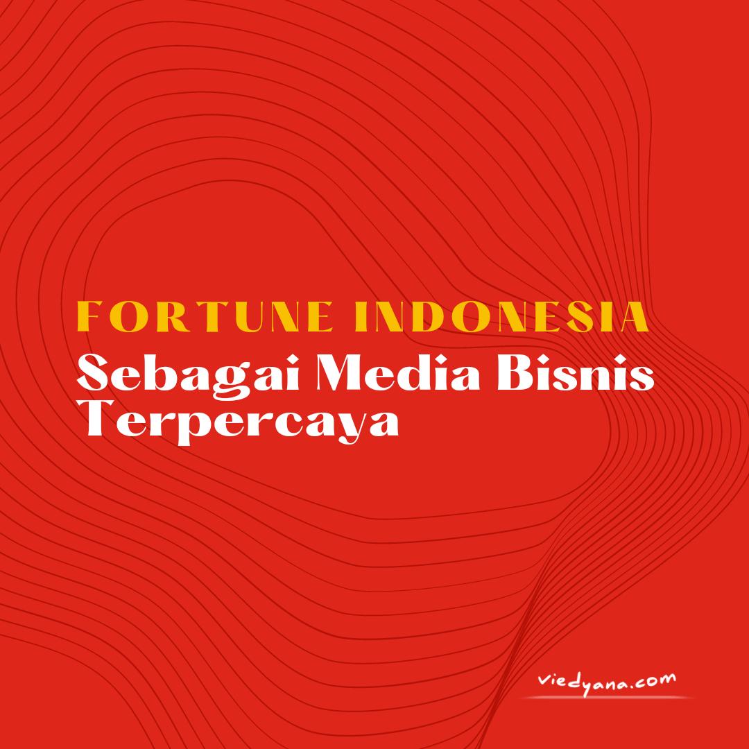 Fortune Indonesia sebagai Media Bisnis Terpercaya